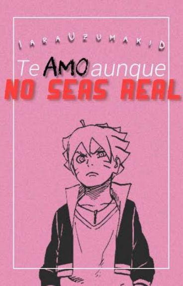 ¡Te Amo Aunque No Seas Real! |Boruto Uzumaki| |En pausa para cambiar|