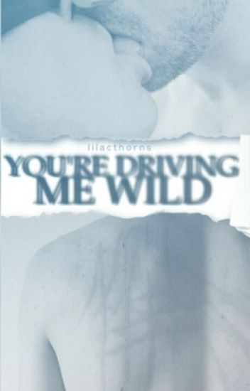 You're Driving Me Wild [Ziam]