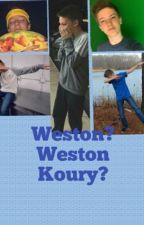 Weston? weston koury? (weston koury fanfic) by westonkoury6