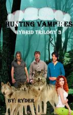Hunting Vampires (HT3) by RyderRyanneTowers