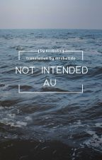 Not Intended: AU by mrsbatido
