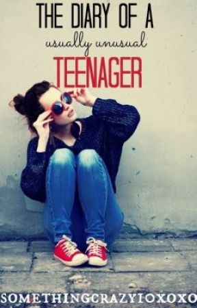The Diary of a Usually Unusual Teenager by Somethingcrazy10xoxo