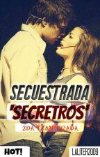 Secuestrada 'SECRETROS' [PAUSADA] [LALITER] [2DA TEMP] by Laliter2009