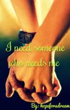I need someone who needs me (#Wattys2016) by hope_for_a_dream