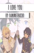 I Love You  {A MikaYuu Fanfiction} •High School AU• by 0AnimeTrash0