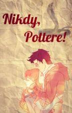 Nikdy, Pottere! (HP FF) by MaddieComa