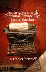 An Interview with Fictional Private-Eye Jamie Sinclair by NicholeChristoff
