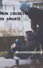 Non credevo di amarti by -Beautifuldisaster--