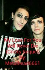 My Love For You Will Never Die (Cricky Sequel) by metalhead6661