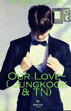Our Love (Jungkook&tn) by admin-littlekook
