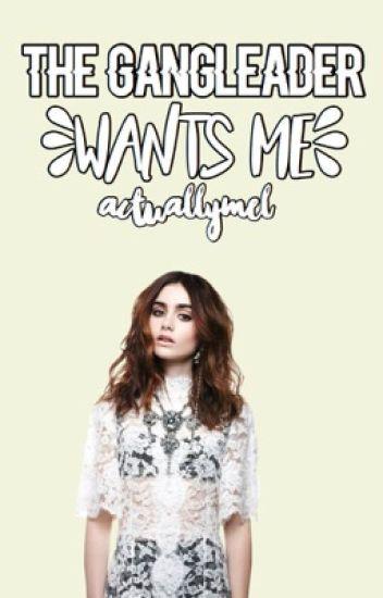 The Gangleader Wants Me ✔️    #Wattys2016