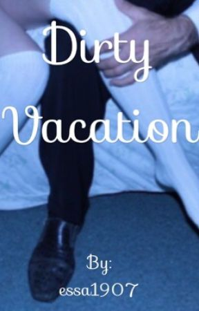 Dirty Vacation by essa1907