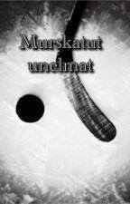 Murskatut unelmat by annika_sofia