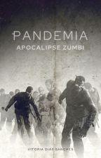 Pandemia:Apocalipse Zumbi #Wattys2016 by VitoriaDiasSanches