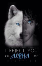 """""""I Reject You Alpha""""