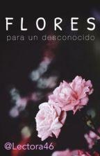 Flores para un desconocido by Lectora46