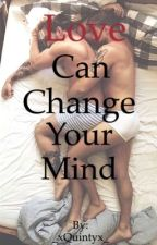 Love can change your mind {ON HOLD} by _xQuintyx_