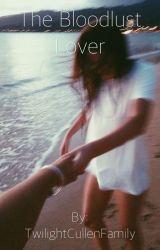The Bloodlust Lover (An Emmett Cullen Love Story) by TwilightCullenFamily