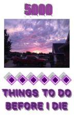 5000 THINGS TO DO BEFORE I DIE. by b-o-o-k_n-e-r-d