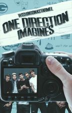 One Direction Imagines. (Needs edited bad) by WishingOnAStarMel