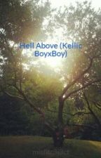 Hell Above (Kellic BoyxBoy) by misfitr3j3ct