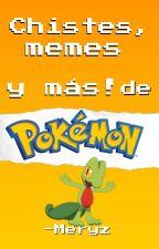 Chistes , Memes Y Más! De Pokémon by -Meryz