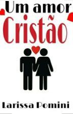 Um Amor Cristão by Larih-Pomini