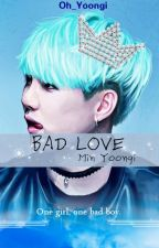 Bad Love [Min Yoongi] by Oh_Yoongi