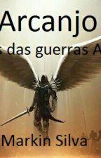 ARCANJO: As Crônicas Das Guerras Angélicas by Markinsilva