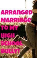 Arranged Marriage To My High School Bully by B0nes_Exp0sed