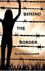 Behind The Border by nickeymouse99