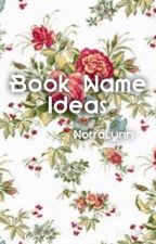 Book Name Ideas by NorraLynn