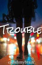Trouble by clutchmybrain