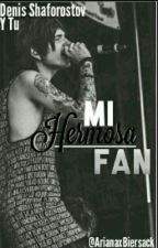 Mi hermosa fan [Denis Shaforostov] EDITANDO by Lukx4r14