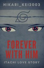 Forever with him (SLOW UPDATES) by hikari_kei2003