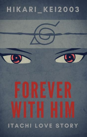 Forever with him (Itachi love story)