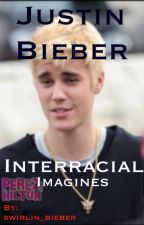 ♕ Justin Bieber Interracial Imagines ♕ by swirlin_bieber