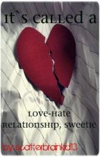 It's called a love-hate relationship, sweetie by scatterbrainkid13