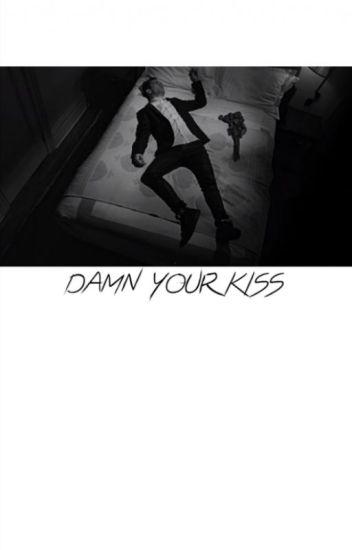 DAMN YOUR KISS; ryden
