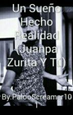 Un Sueño Hecho Realidad (Juanpa Zurita Y Tú) by Paloo_Hofferson