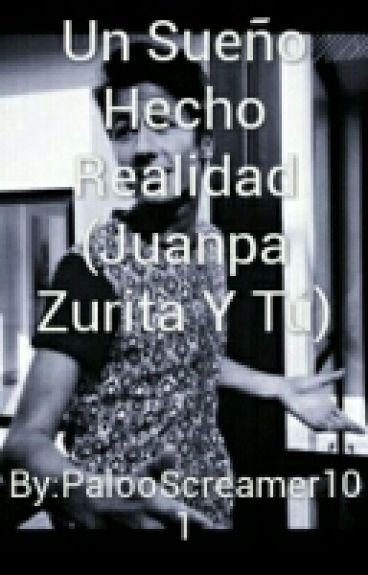 Un Sueño Hecho Realidad (Juanpa Zurita Y Tú)
