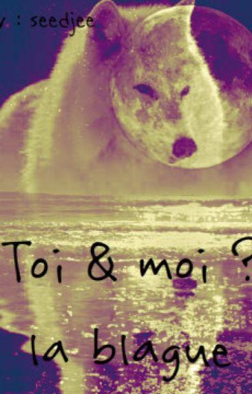 Toi et moi ?  La blague
