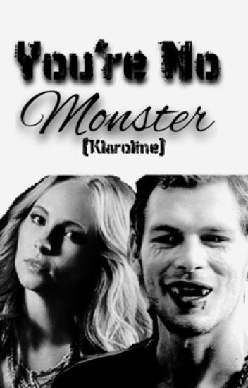 You're No Monster (Klaroline)