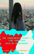 The Scholarship Diary 1 : The Front Page by MiraPraher
