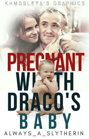 Pregnant with Draco's baby (Dramione)