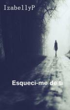 Esqueci-me de ti by IzabellyP