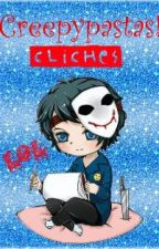 Creepypastas! Cliches by --Luna-Drowned_890--