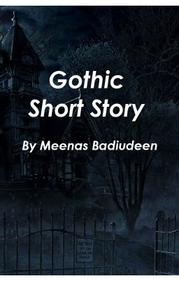 gothic short story I am very fond of writing stories of the gothic genre but to write a gothic story you have to go into the dark and twisted corners of your mind and extract the horrors inside you can influence .