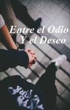 Entre el Odio y el Deseo by Novelas_Bizzle
