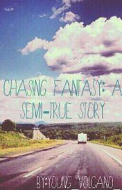 Chasing Fantasy: A Semi-true Story by Loganwil